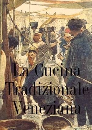 La Cucina Tradizionale Veneziana